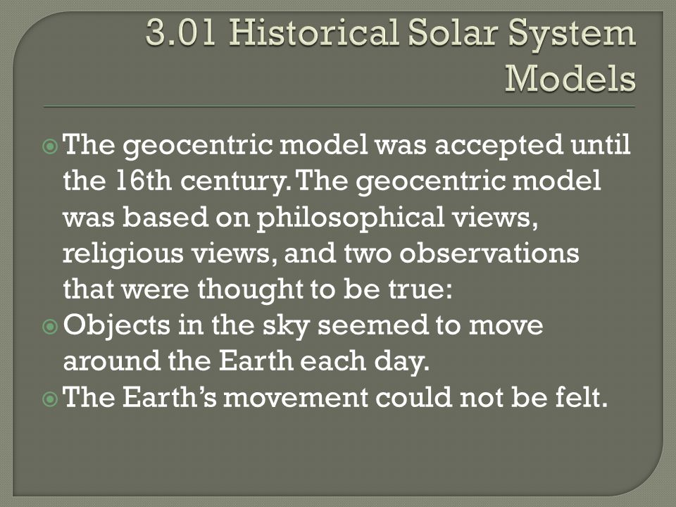  The heliocentric model is a theory that states:  The sun is the center of the universe.