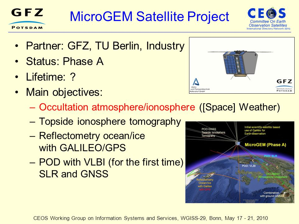 MicroGEM Satellite Project Partner: GFZ, TU Berlin, Industry Status: Phase A Lifetime: ? Main objectives: –Occultation atmosphere/ionosphere ([Space]