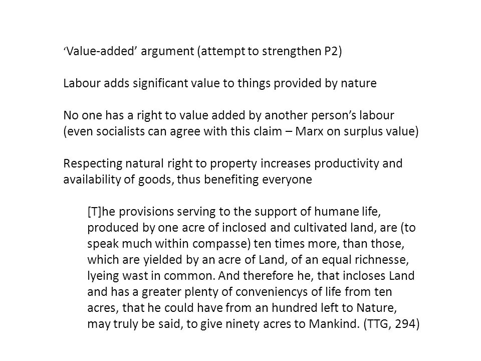 ' Value-added' argument (attempt to strengthen P2) Labour adds significant value to things provided by nature No one has a right to value added by ano