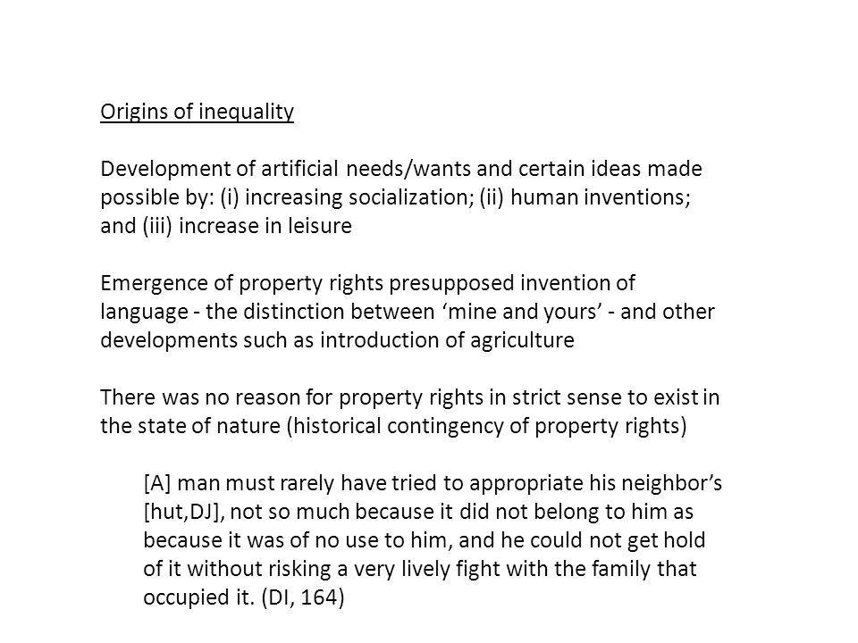 Origins of inequality Development of artificial needs/wants and certain ideas made possible by: (i) increasing socialization; (ii) human inventions; a