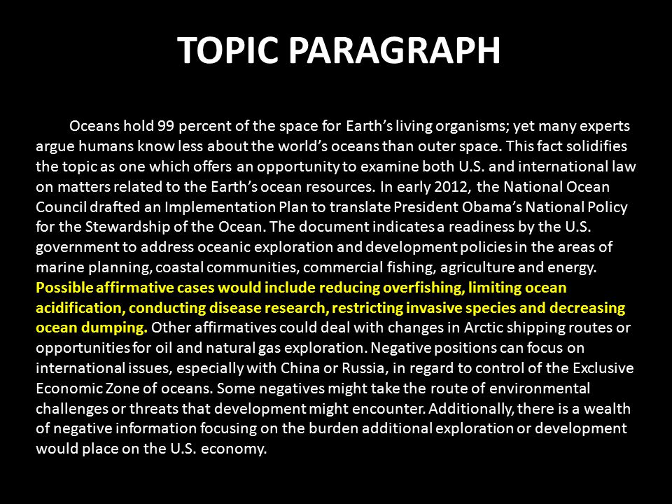 TOPIC PARAGRAPH Oceans hold 99 percent of the space for Earth's living organisms; yet many experts argue humans know less about the world's oceans than outer space.
