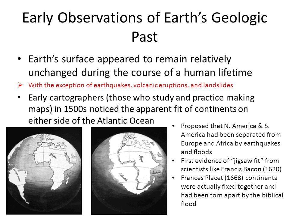 Early Observations of Earth's Geologic Past Earth's surface appeared to remain relatively unchanged during the course of a human lifetime  With the e