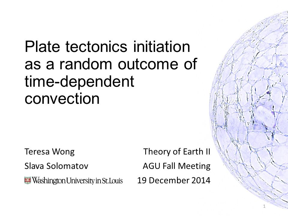 Plate tectonics initiation as a random outcome of time-dependent convection Teresa Wong Slava Solomatov Theory of Earth II AGU Fall Meeting 19 December 2014 1