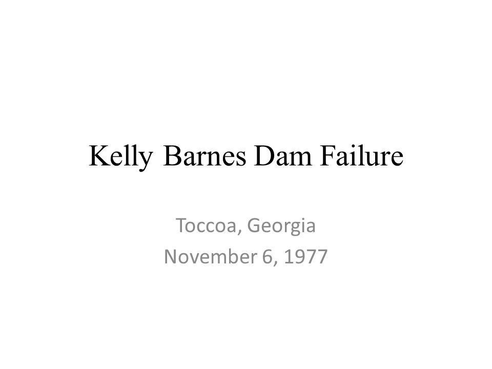 Kelly Barnes Dam Failure Toccoa, Georgia November 6, 1977