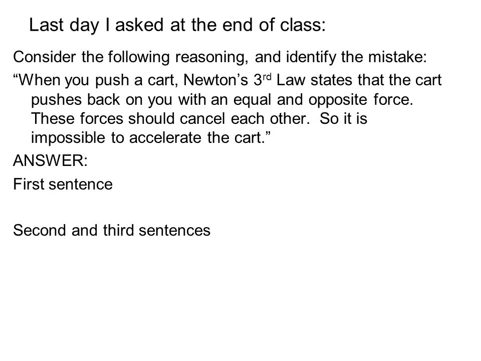 """Last day I asked at the end of class: Consider the following reasoning, and identify the mistake: """"When you push a cart, Newton's 3 rd Law states that"""