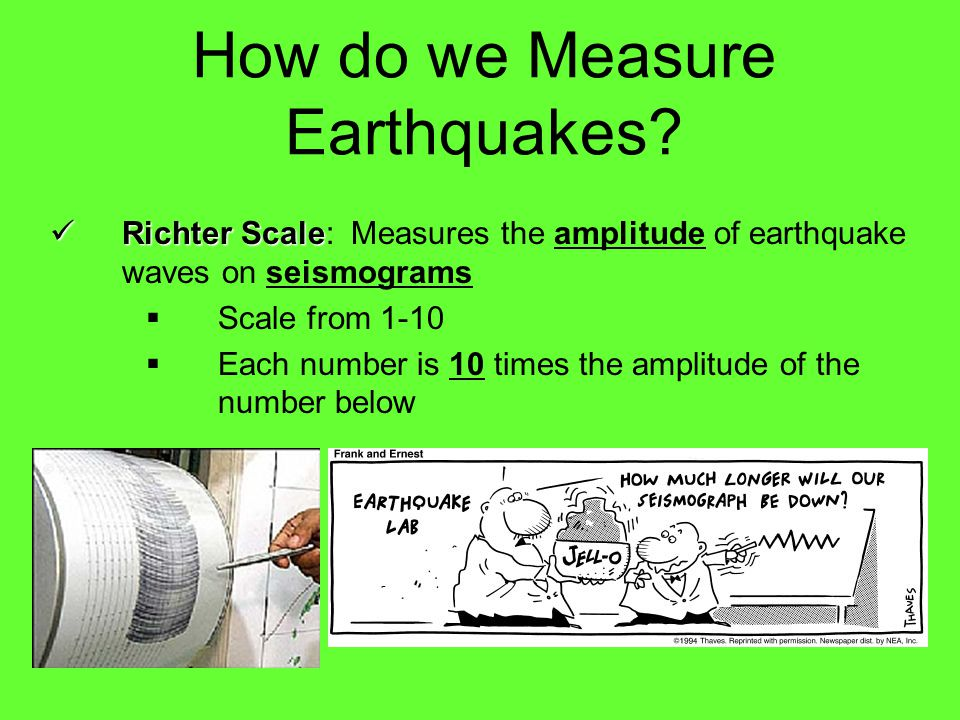 How do we Measure Earthquakes? Intensity Intensity – a measure of the effects on an earthquake at a particular location Magnitude Magnitude: a measure