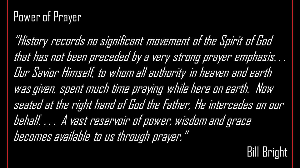 Power of Prayer History records no significant movement of the Spirit of God that has not been preceded by a very strong prayer emphasis...