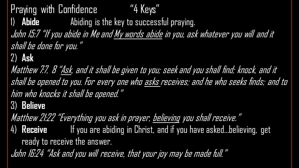 Praying with Confidence 4 Keys 1) Abide Abiding is the key to successful praying.
