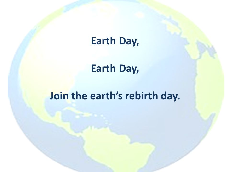 Earth Day, Join the earth's rebirth day.