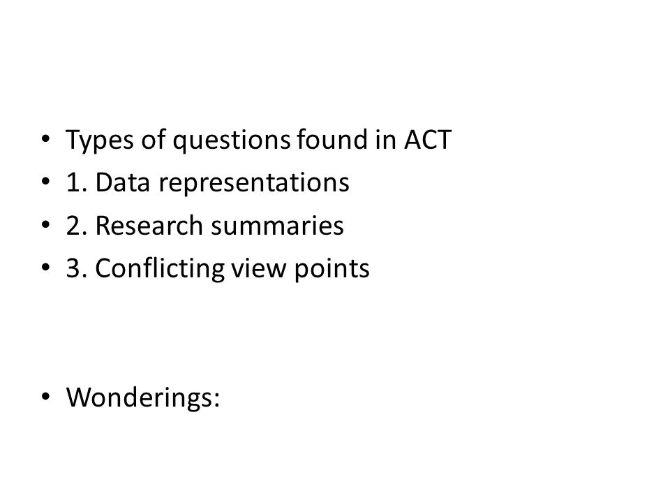 Types of questions found in ACT 1.Data representations 2.