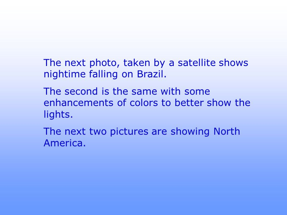 The next photo, taken by a satellite shows nightime falling on Brazil.