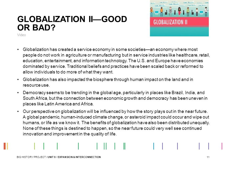 11 GLOBALIZATION II—GOOD OR BAD? Video Globalization has created a service economy in some societies—an economy where most people do not work in agric