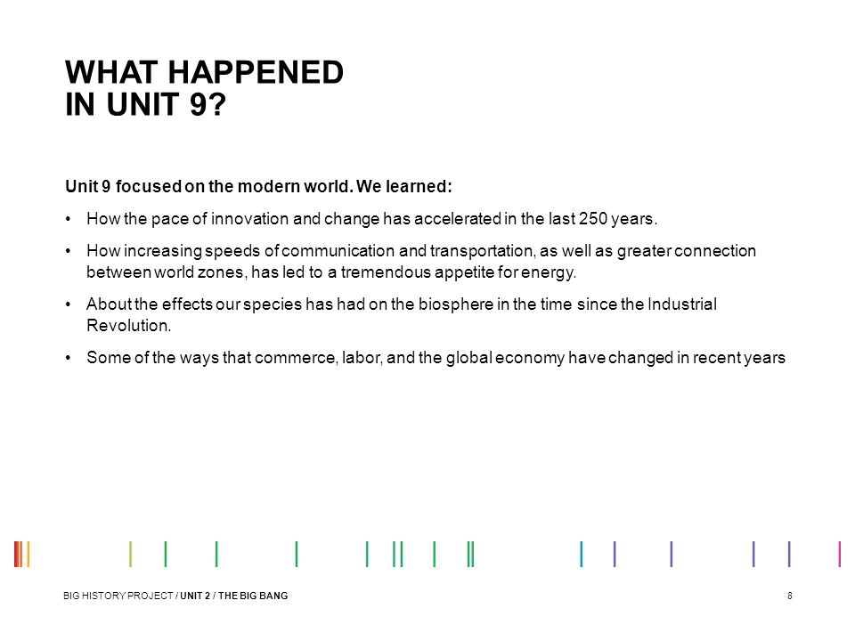 8 Unit 9 focused on the modern world. We learned: How the pace of innovation and change has accelerated in the last 250 years. How increasing speeds o