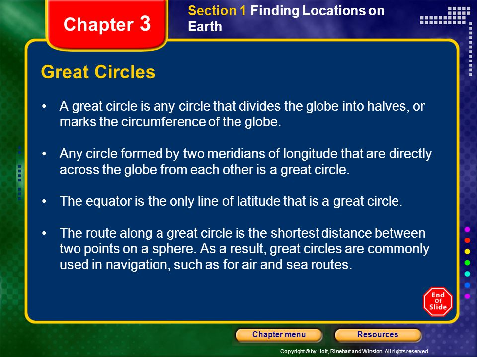 Copyright © by Holt, Rinehart and Winston. All rights reserved. ResourcesChapter menu Section 1 Finding Locations on Earth Chapter 3 Great Circles A g