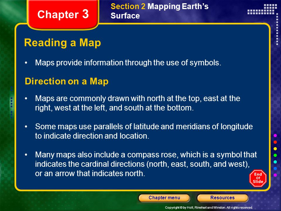 Copyright © by Holt, Rinehart and Winston. All rights reserved. ResourcesChapter menu Section 2 Mapping Earth's Surface Chapter 3 Reading a Map Maps p
