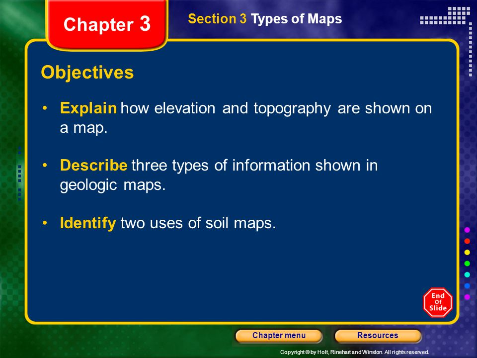 Copyright © by Holt, Rinehart and Winston. All rights reserved. ResourcesChapter menu Section 3 Types of Maps Chapter 3 Objectives Explain how elevati
