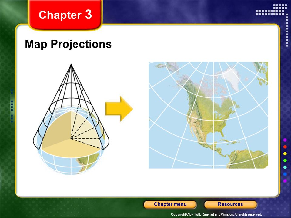 Copyright © by Holt, Rinehart and Winston. All rights reserved. ResourcesChapter menu Map Projections Chapter 3