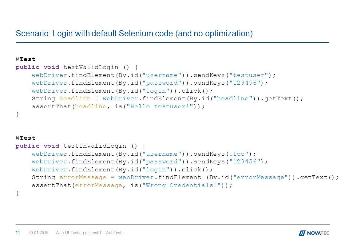 Scenario: Login with default Selenium code (and no optimization) 30.01.2015Web-UI Testing mit testIT - WebTester11 @Test public void testValidLogin ()