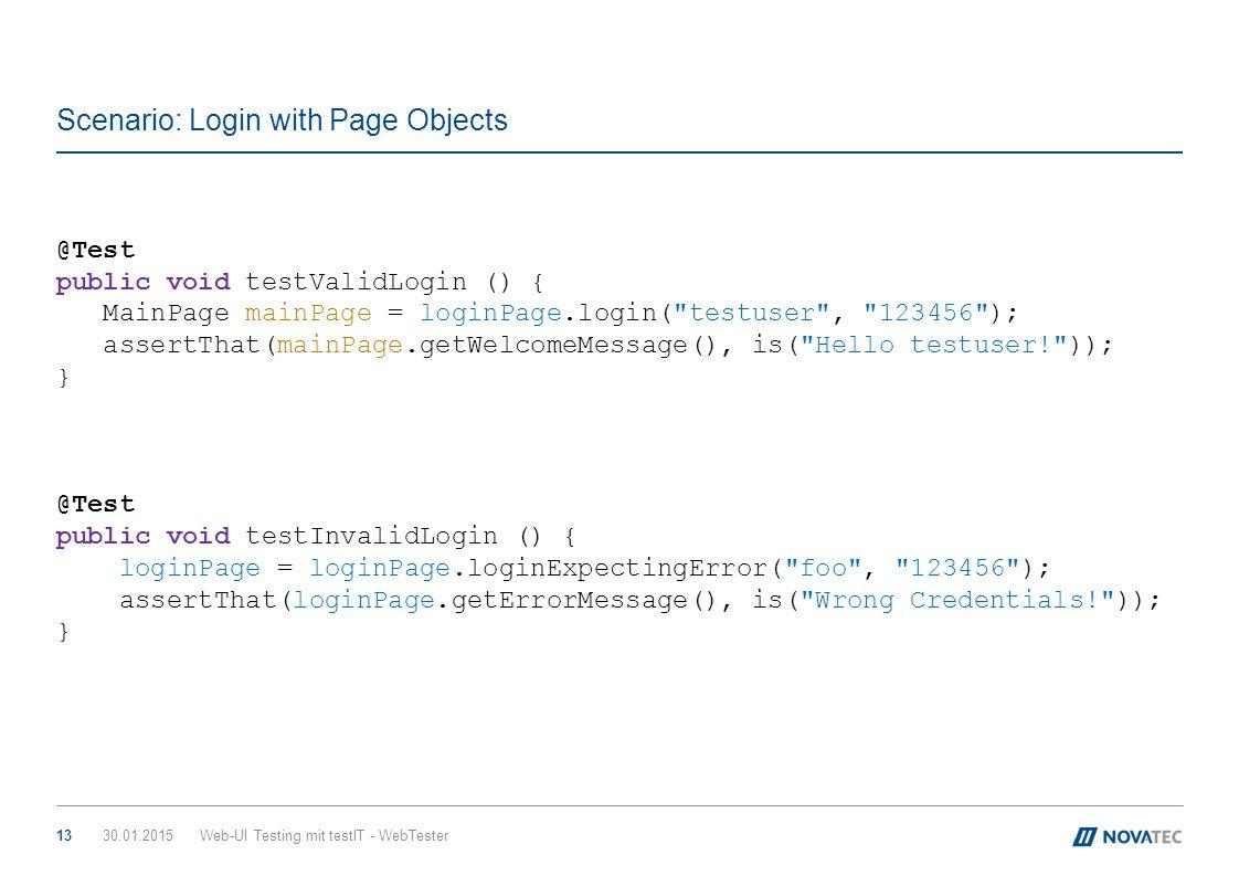 Scenario: Login with Page Objects 30.01.2015Web-UI Testing mit testIT - WebTester13 @Test public void testValidLogin () { MainPage mainPage = loginPag