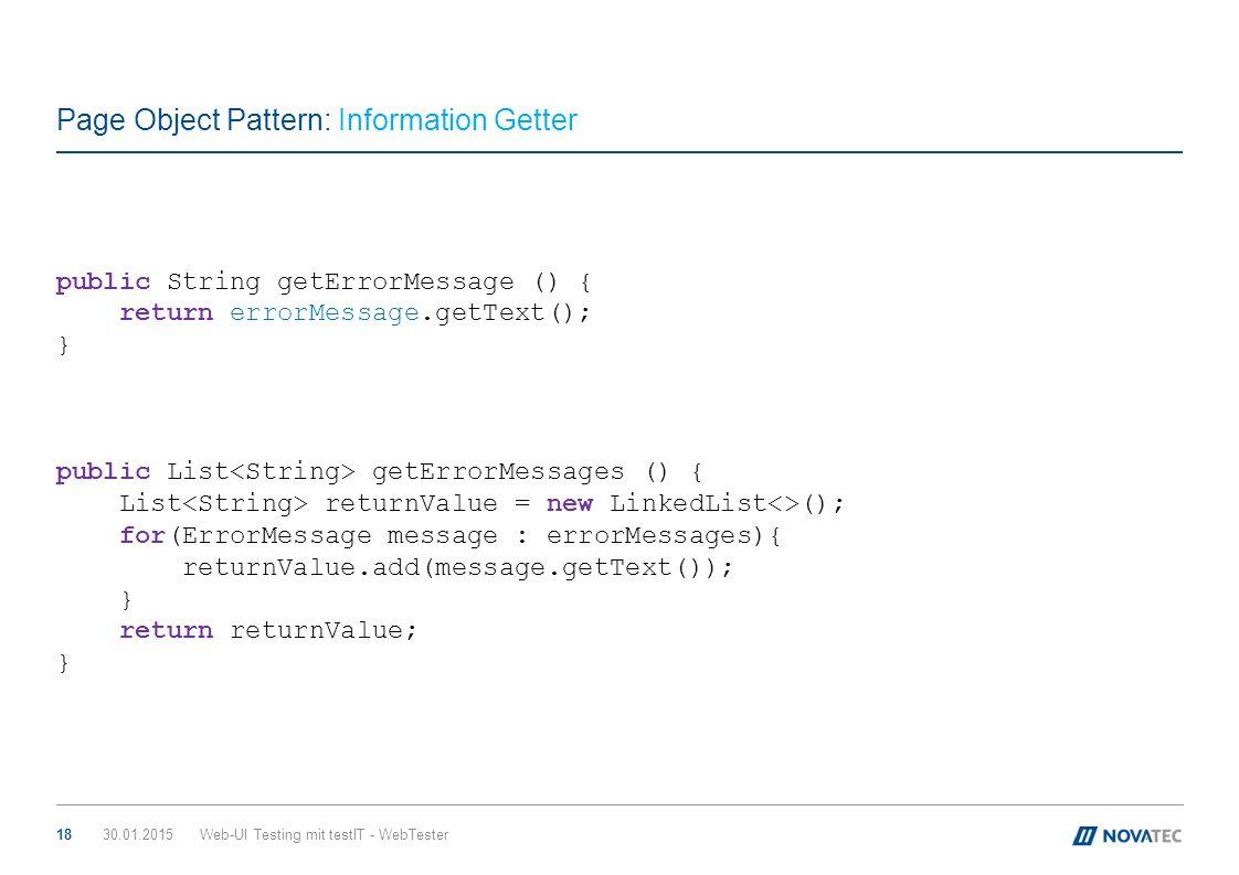 Page Object Pattern: Information Getter 30.01.2015Web-UI Testing mit testIT - WebTester18 public String getErrorMessage () { return errorMessage.getTe