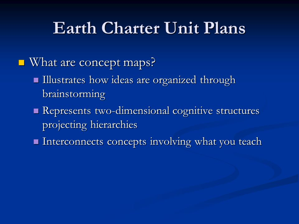 Earth Charter Unit Plans What are concept maps. What are concept maps.