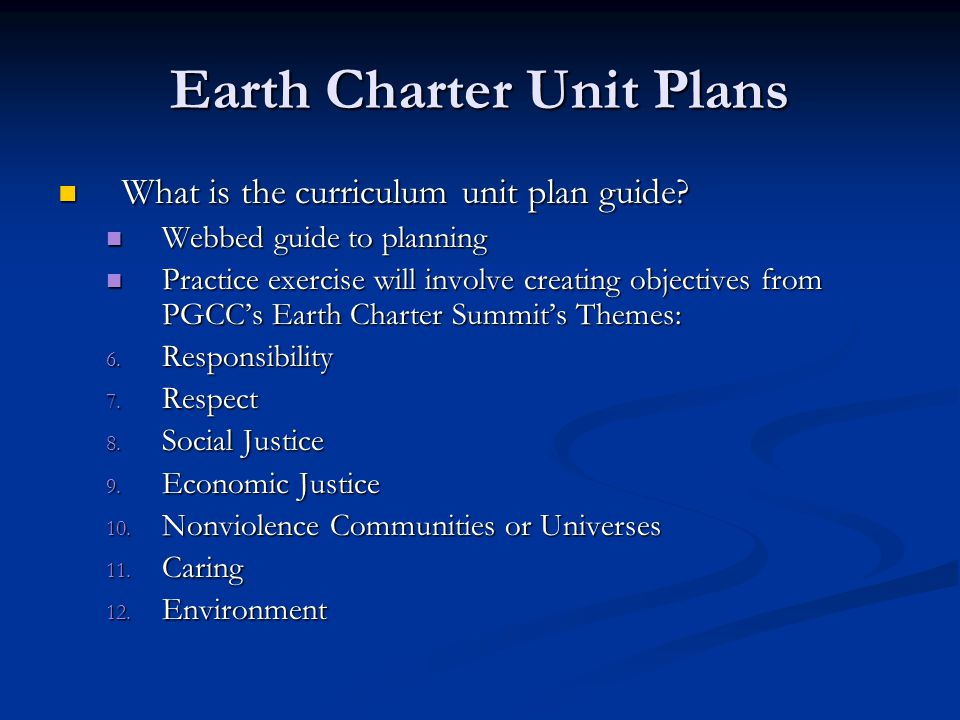 Earth Charter Unit Plans What is the curriculum unit plan guide.