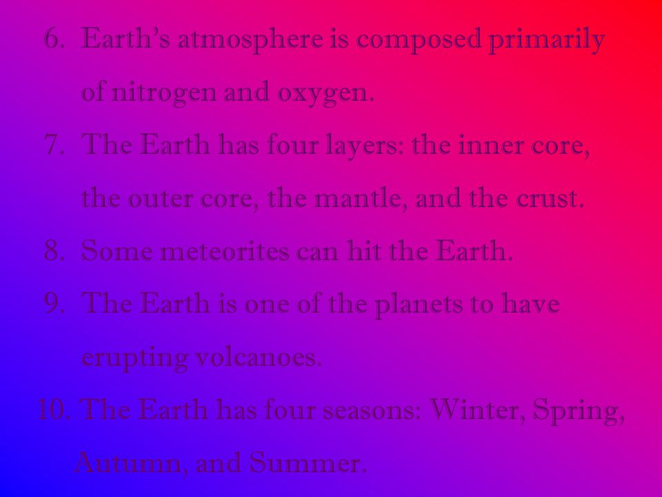 6.Earth's atmosphere is composed primarily of nitrogen and oxygen.