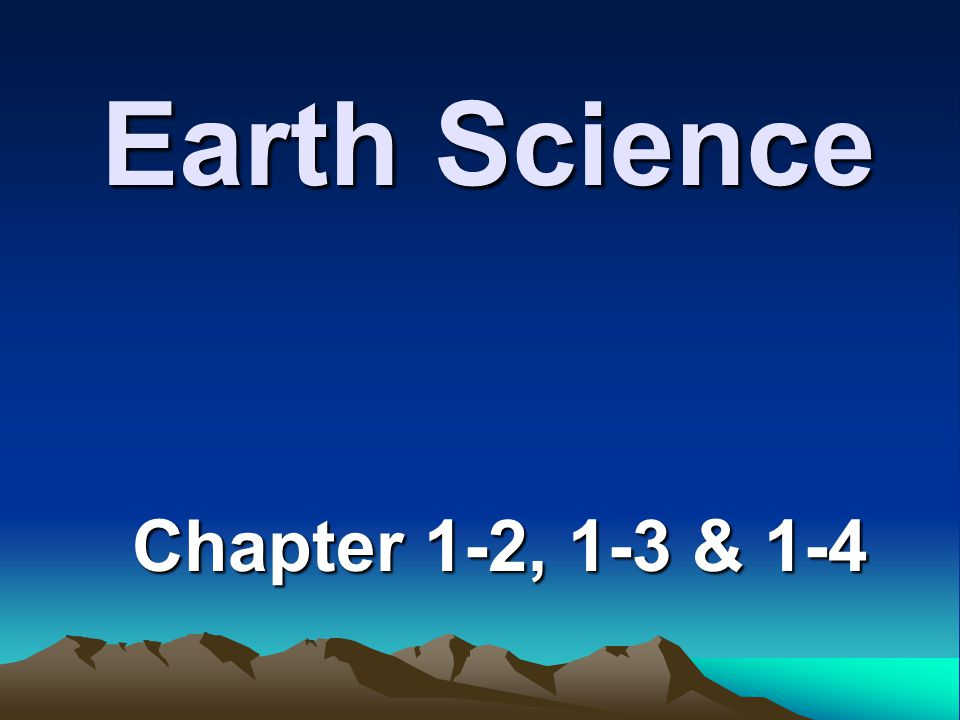 Earth Science Chapter 1-2, 1-3 & 1-4