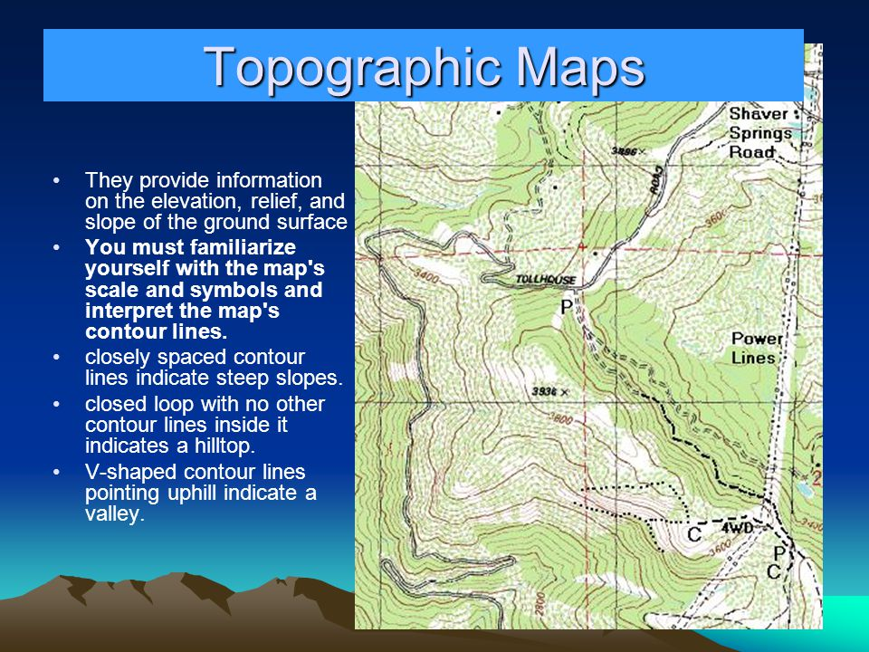 They provide information on the elevation, relief, and slope of the ground surface You must familiarize yourself with the map's scale and symbols and