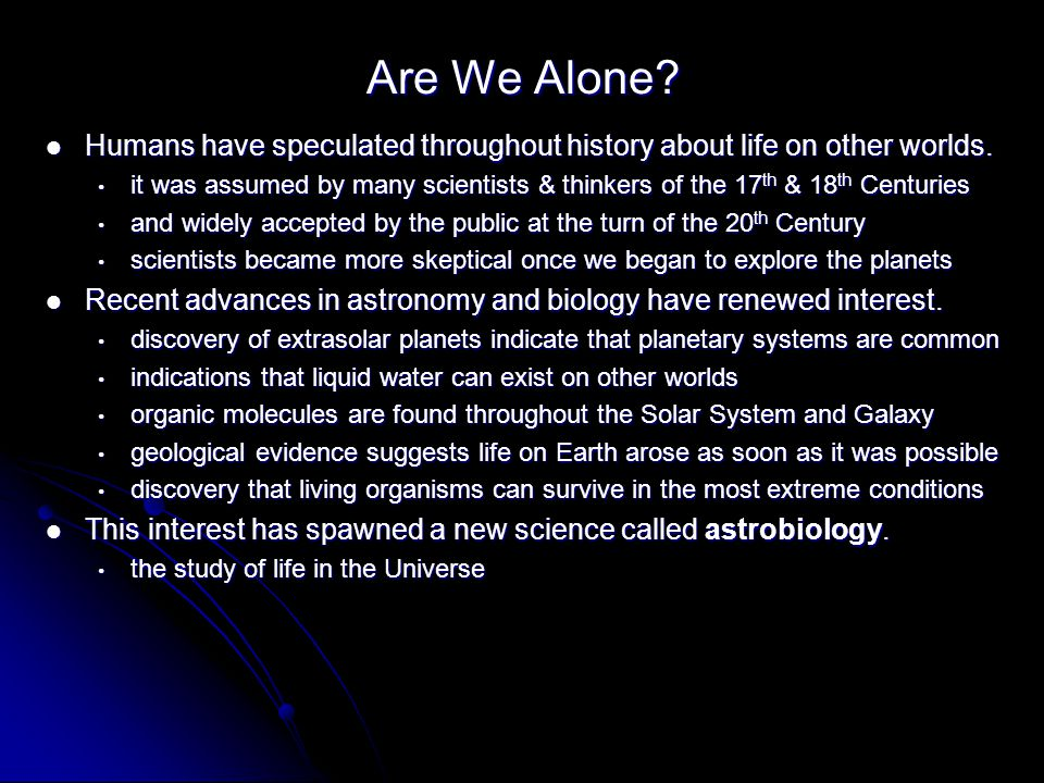 Are We Alone. Humans have speculated throughout history about life on other worlds.