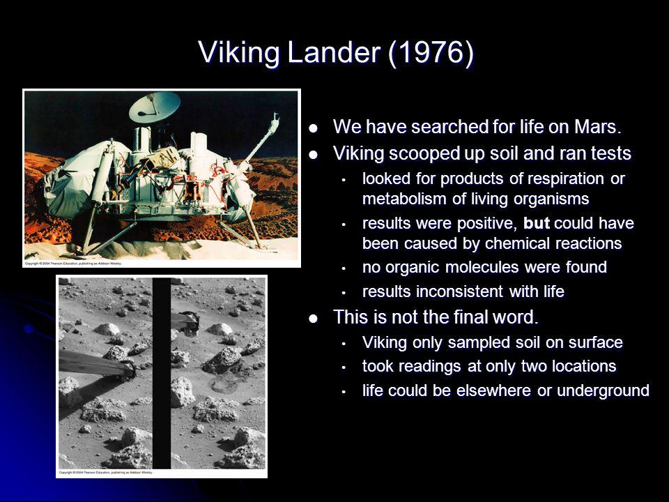 Viking Lander (1976) We have searched for life on Mars.