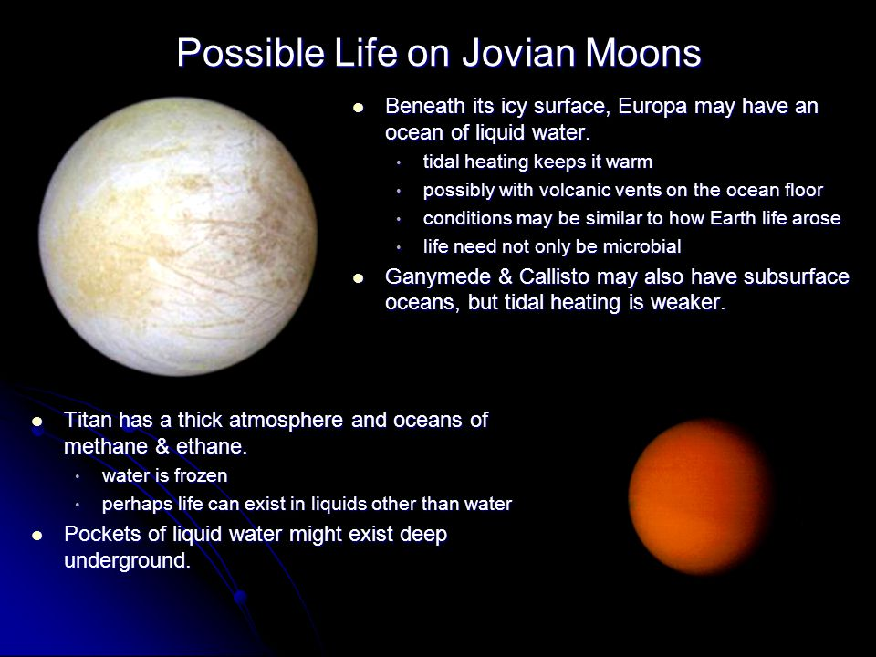 Possible Life on Jovian Moons Beneath its icy surface, Europa may have an ocean of liquid water.