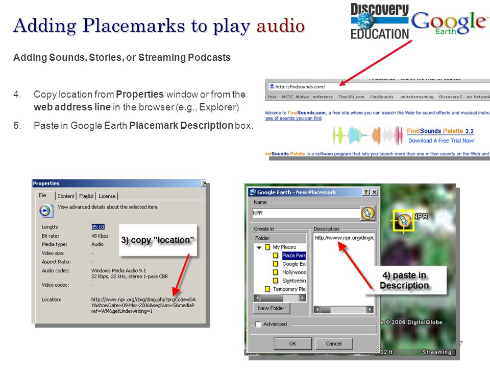 Hall Davidson, 2007 80% Adding Placemarks to play audio Adding Sounds, Stories, or Streaming Podcasts 4.Copy location from Properties window or from t