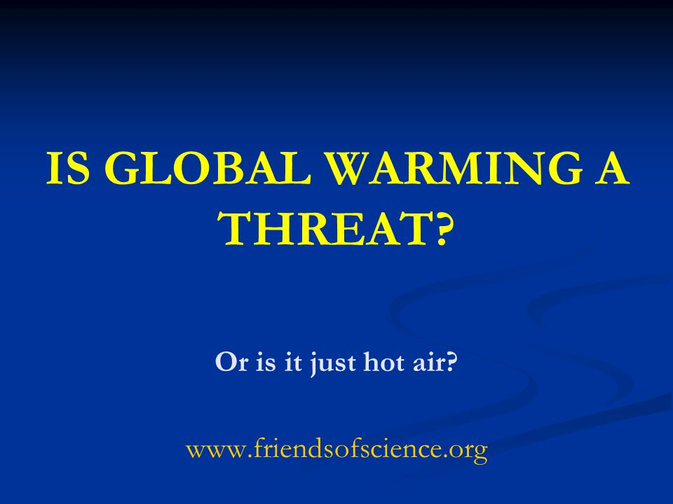 GLOBAL WARMING DOOM AND GLOOM CIRCA 1990 According to the U.N., some environmental activists, and even some governments, the greatest threat facing mankind is global warming.