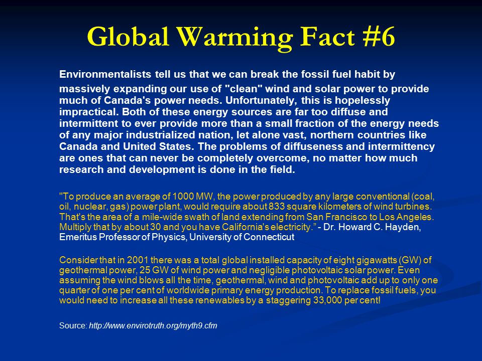 Global Warming Fact #6 Environmentalists tell us that we can break the fossil fuel habit by massively expanding our use of clean wind and solar power to provide much of Canada s power needs.