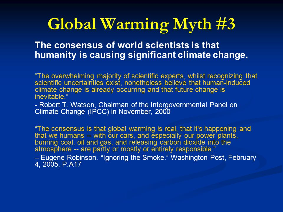 Global Warming Myth #3 The consensus of world scientists is that humanity is causing significant climate change.