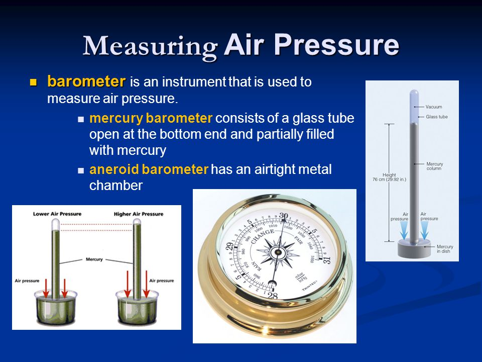 Measuring Air Pressure barometer barometer is an instrument that is used to measure air pressure. mercury barometer consists of a glass tube open at t