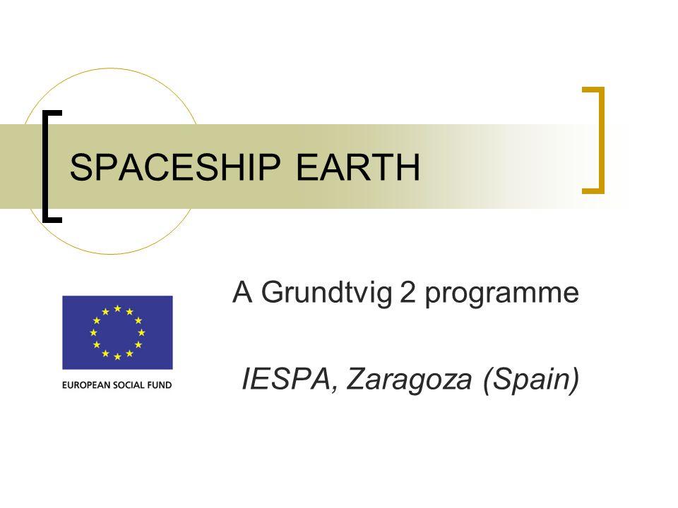 SPACESHIP EARTH A Grundtvig 2 programme IESPA, Zaragoza (Spain)