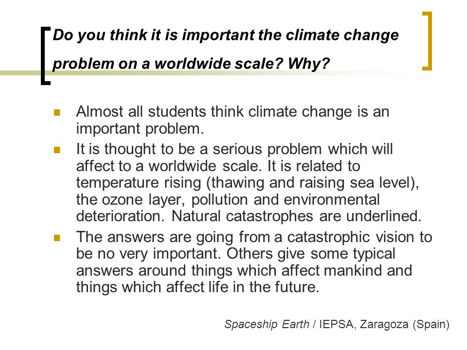 Do you think it is important the climate change problem on a worldwide scale.