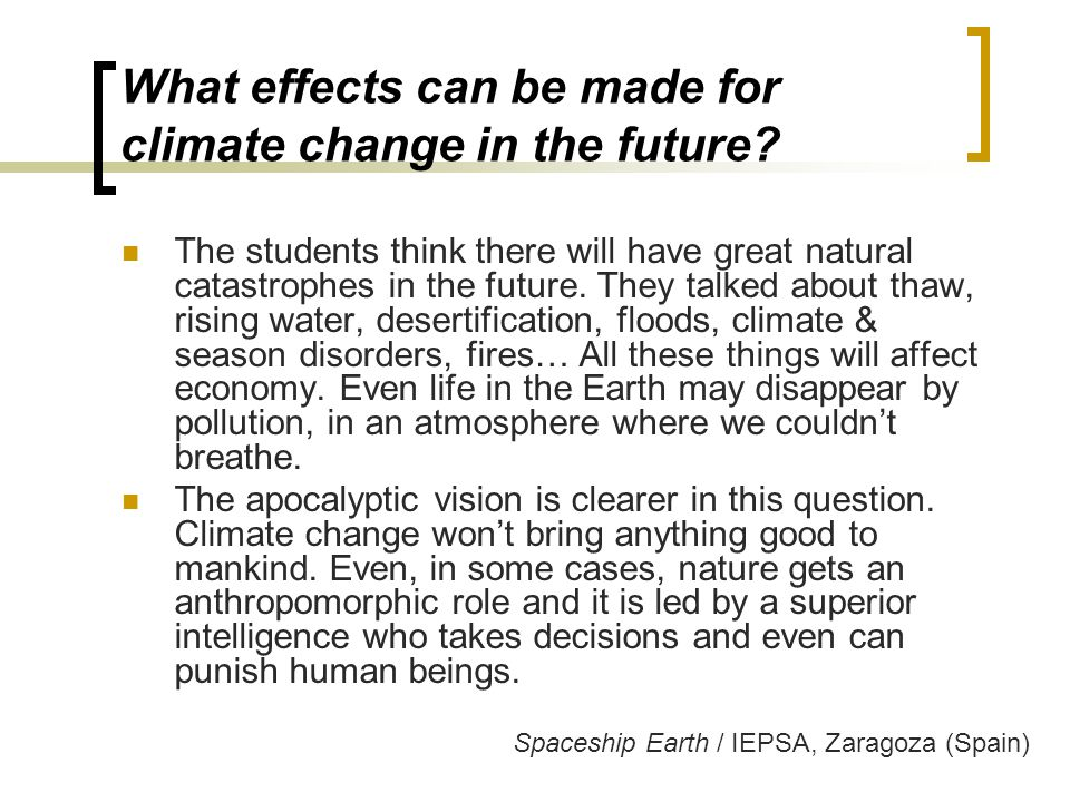 What effects can be made for climate change in the future? The students think there will have great natural catastrophes in the future. They talked ab