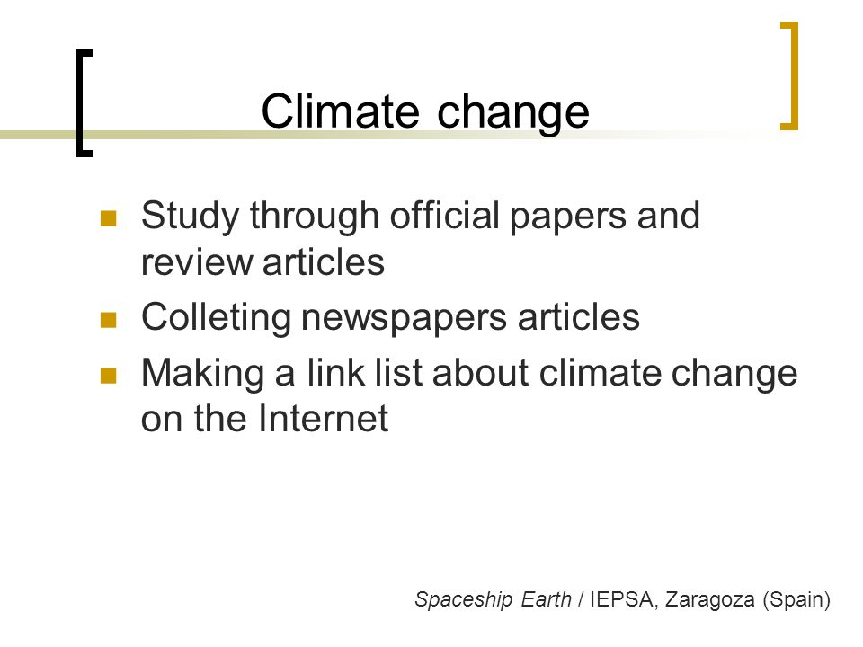 Climate change Study through official papers and review articles Colleting newspapers articles Making a link list about climate change on the Internet