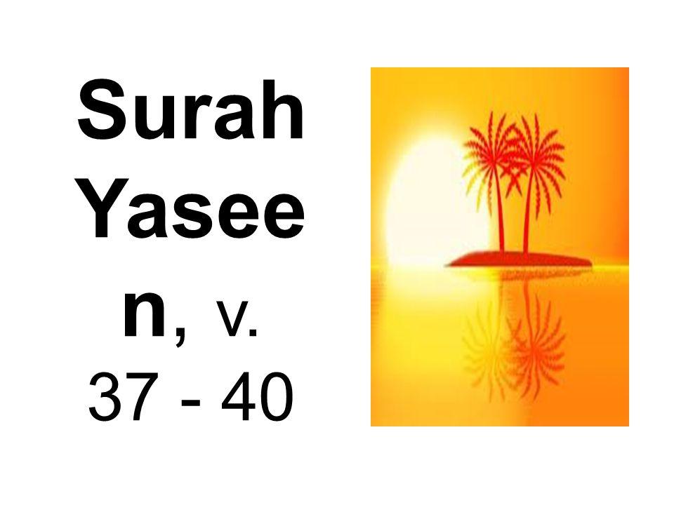 Surah Yasee n, v. 37 - 40