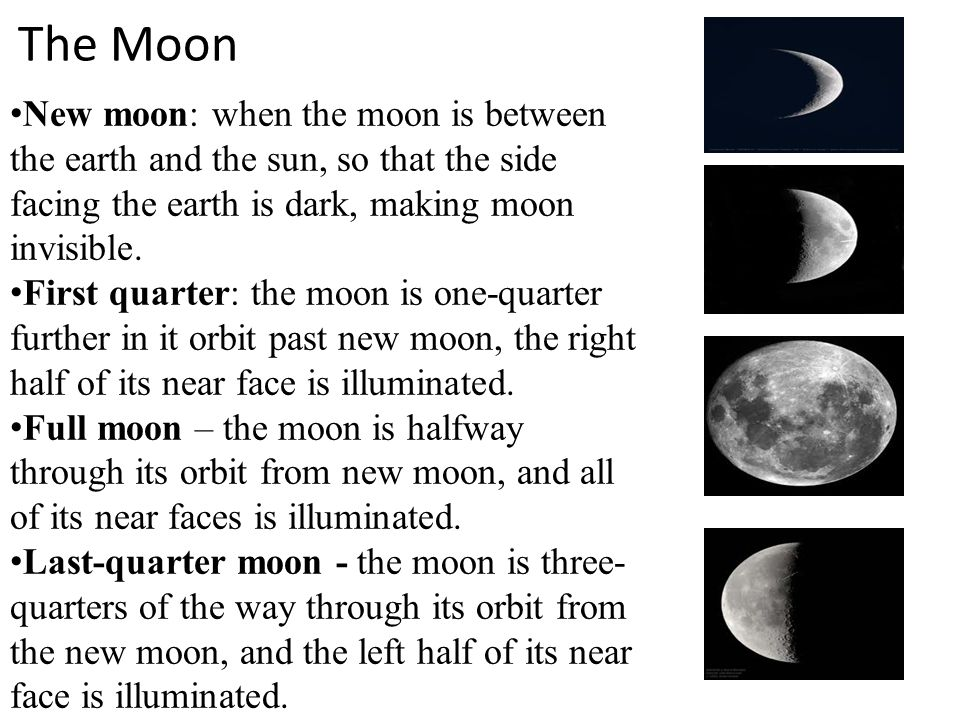 New moon: when the moon is between the earth and the sun, so that the side facing the earth is dark, making moon invisible.