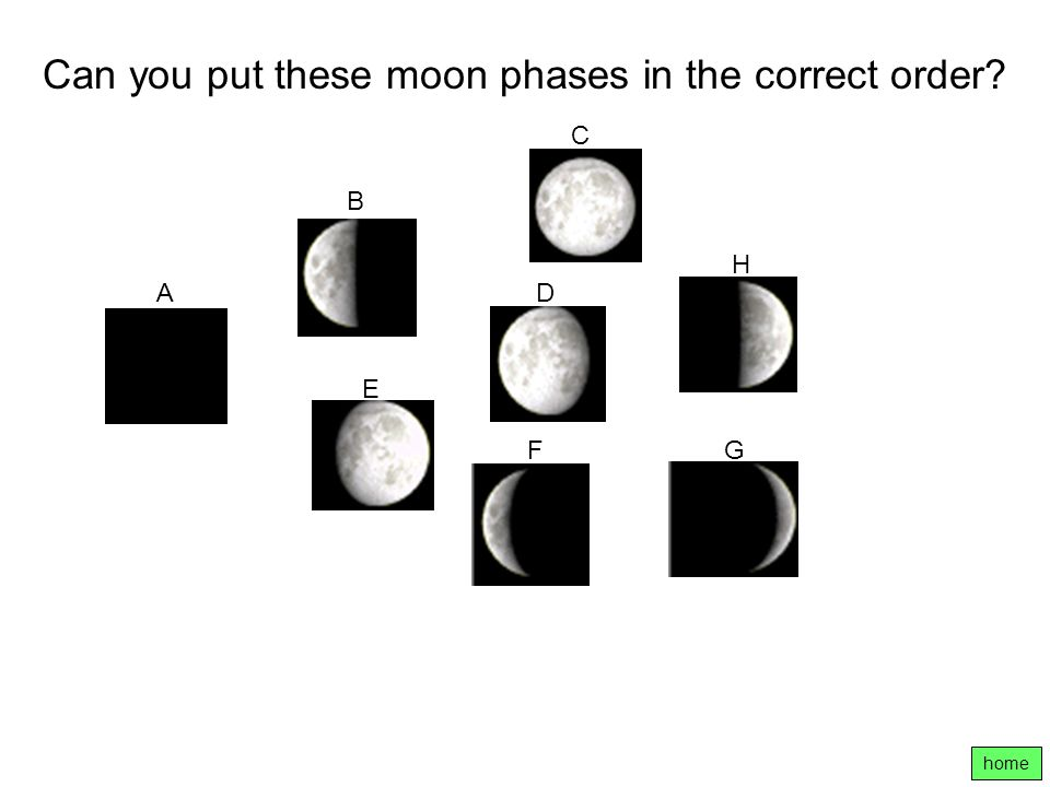 home Can you put these moon phases in the correct order? A B C D E FG H