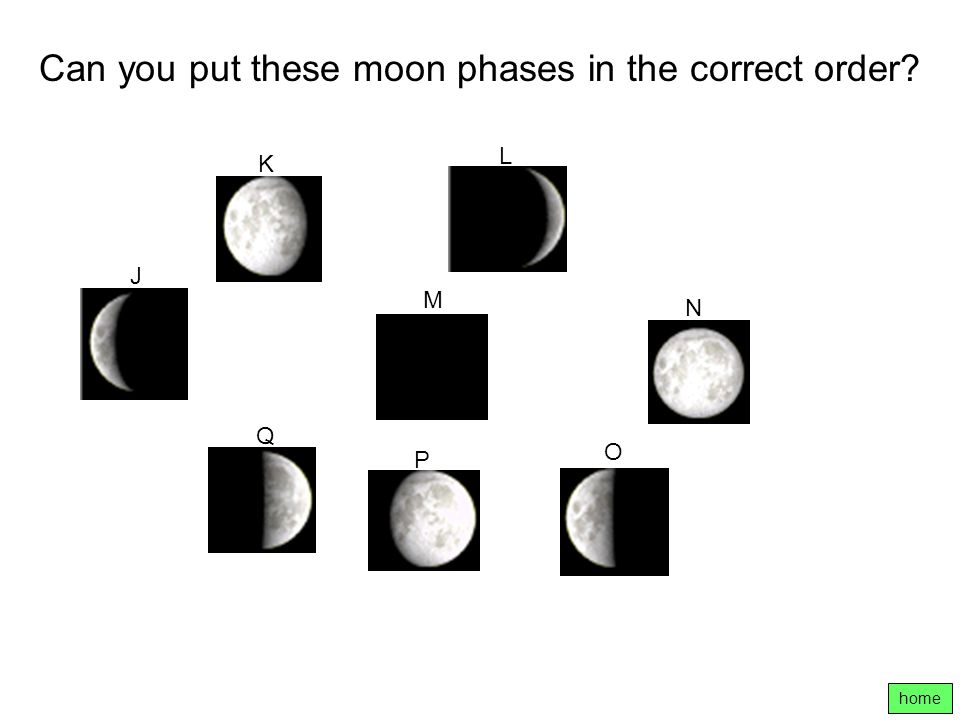 home Can you put these moon phases in the correct order? M O N K P J L Q