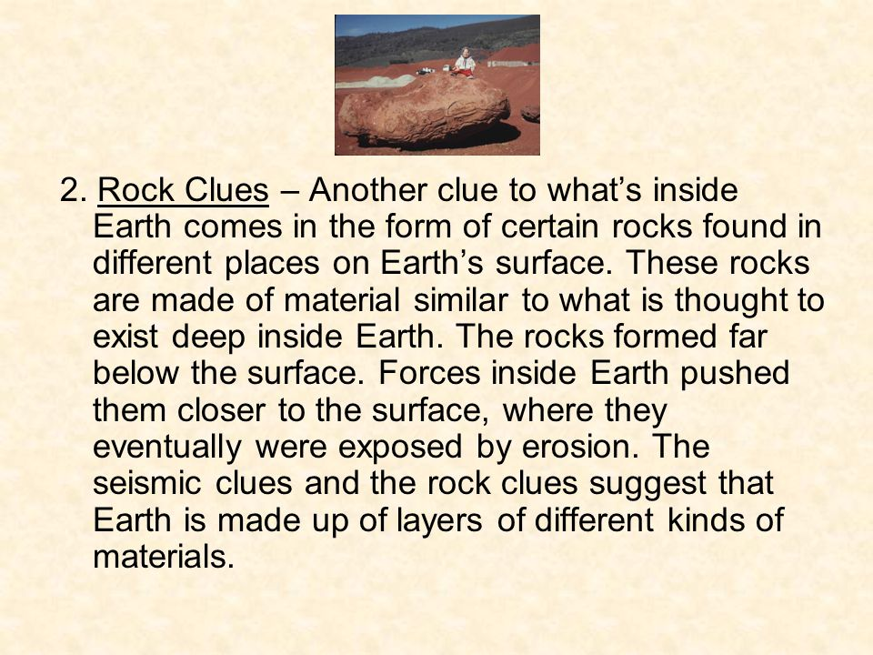 2. Rock Clues – Another clue to what's inside Earth comes in the form of certain rocks found in different places on Earth's surface. These rocks are m