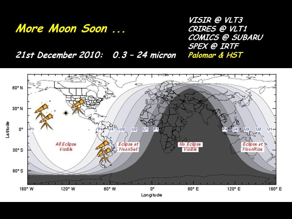 More Moon Soon... VISIR @ VLT3 CRIRES @ VLT1 COMICS @ SUBARU SPEX @ IRTF Palomar & HST 21st December 2010: 0.3 – 24 micron