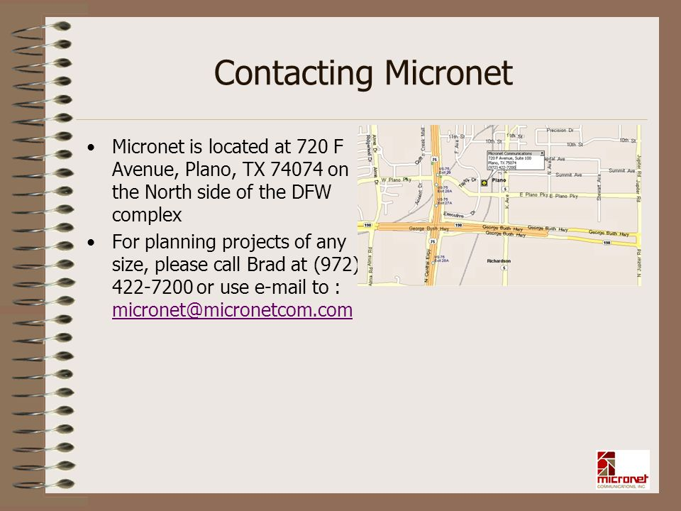 Contacting Micronet Micronet is located at 720 F Avenue, Plano, TX 74074 on the North side of the DFW complex For planning projects of any size, pleas