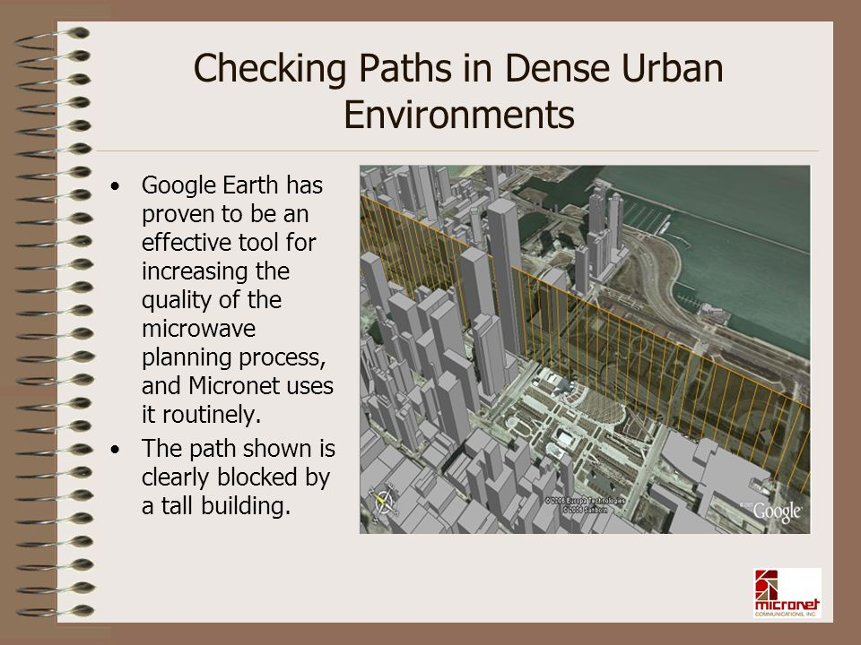 Checking Paths in Dense Urban Environments Google Earth has proven to be an effective tool for increasing the quality of the microwave planning proces
