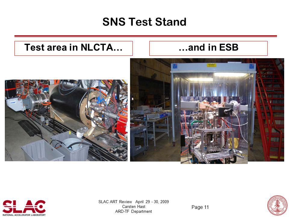 SLAC ART Review April 29 - 30, 2009 Carsten Hast ARD-TF Department Page 11 SNS Test Stand Test area in NLCTA……and in ESB